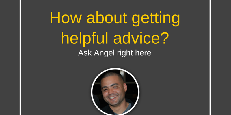 How about getting helpful advice? Ask Angel right here