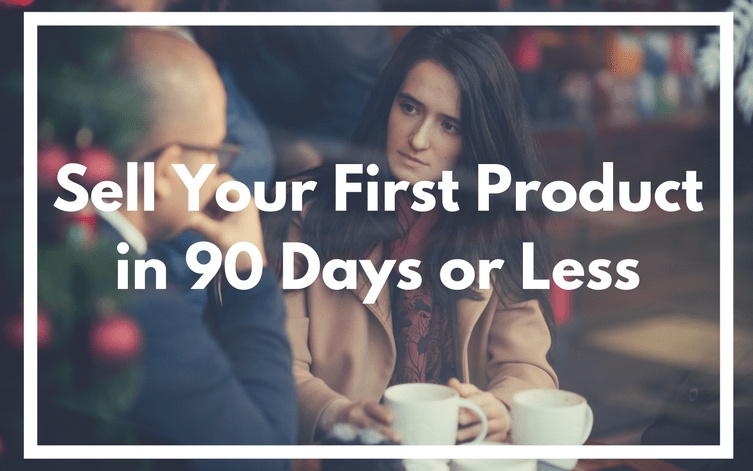 Sell your first product in 90 days or less