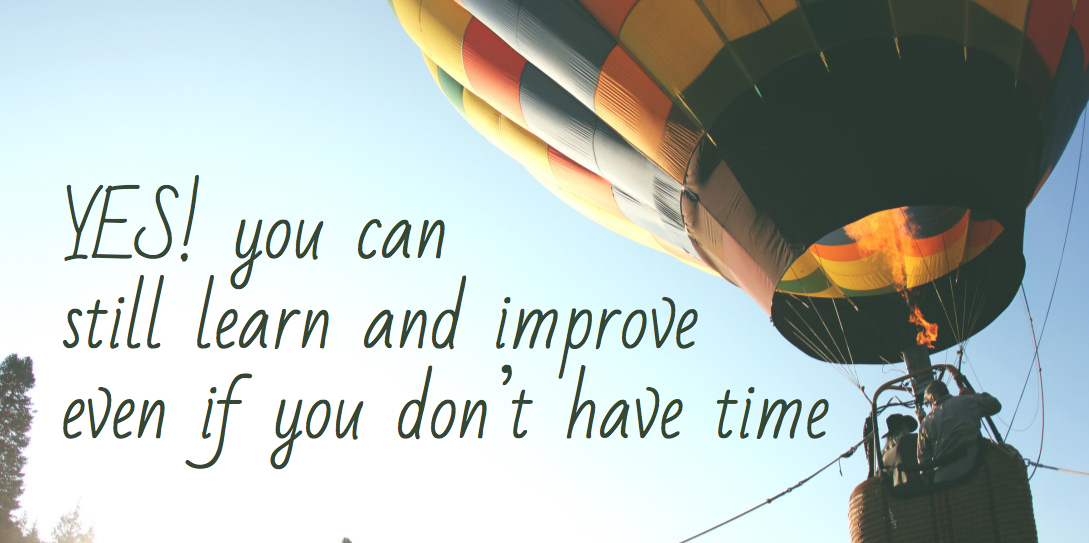 How to learn and improve when you don't have time