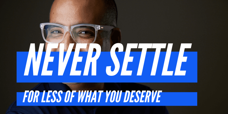 Never settle for less of what you deserve