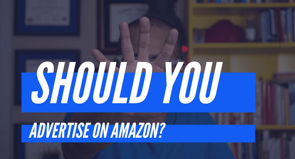 Should you Advertise on Amazon?